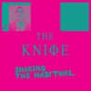 The Knife - Shaking The Habitual (2013) / electronic